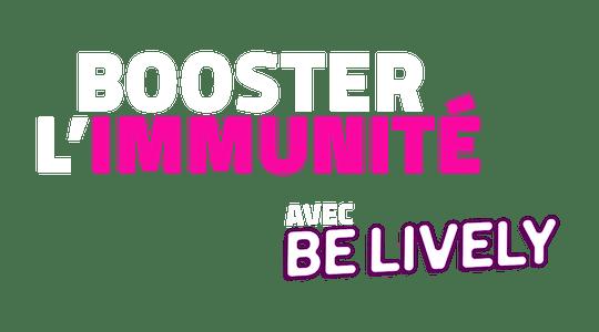 Booster l'immunité avec Be Lively