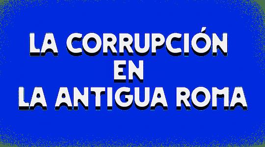 La corrupción en la antigua Roma