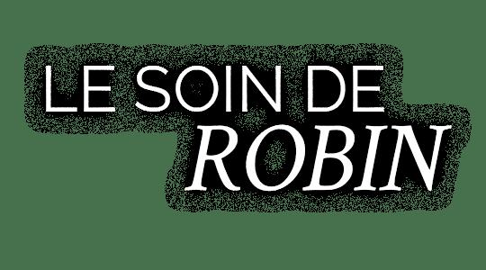Le soin de Robin
