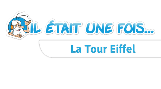 Il était une fois…La tour Eiffel