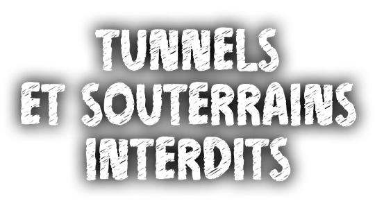 Tunnels et souterrains interdits