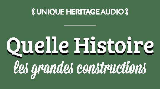 """Quelle Histoire : """"Les Grandes Constructions"""""""