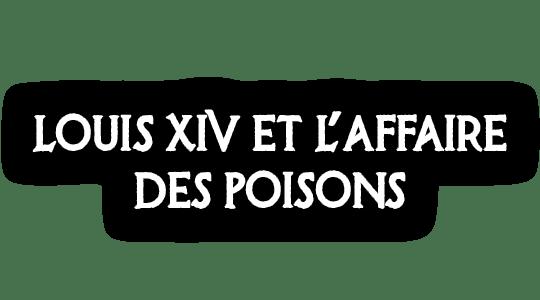 Louis XIV et l'affaire des poisons