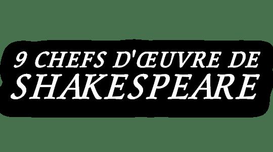Neuf chefs-d'œuvre de Shakespeare