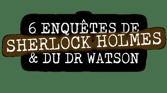 6 enquêtes de Sherlock Holmes & du Dr Watson