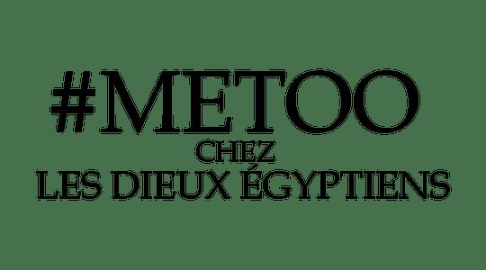 #MeToo chez les dieux égyptiens