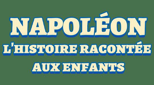 Napoléon, l'histoire racontée aux enfants