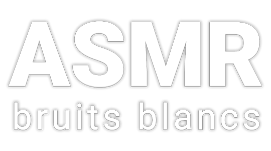 ASMR Bruits Blancs