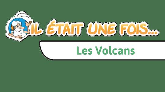 Il était une fois…Les volcans